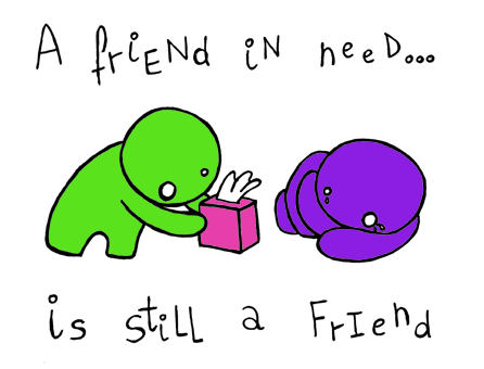 a friend in need